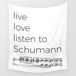 Live, love, listen to Schumann Wall Tapestry