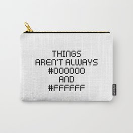 Things Aren't Always Black and White Funny Code Quote Carry-All Pouch