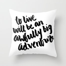 To live will be an awfully big adventure Throw Pillow