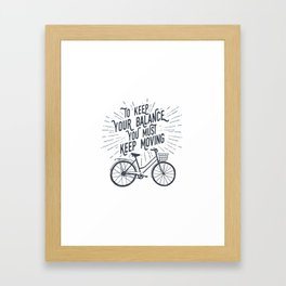 To Keep Your Balance, You Must Keep Moving Framed Art Print