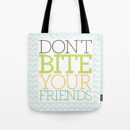 Don't Bite Your Friends Tote Bag