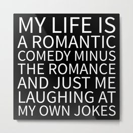 Romantic Comedy (Black) Metal Print