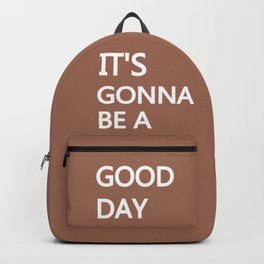 IT''S GONNA BE A GOOD DAY Backpack