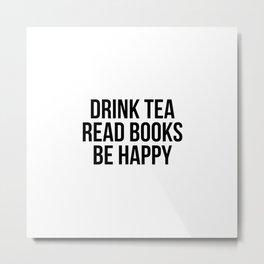 Drink Tea Read Books Be Happy Metal Print