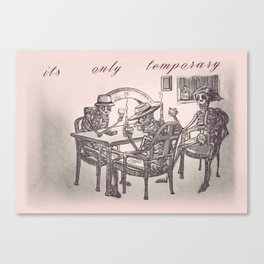 Its Only Temporary Canvas Print
