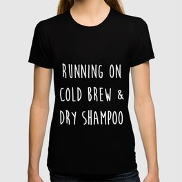 Running On Cold Brew & Dry Shampoo Graphic. T- T-shirt