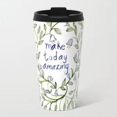 Make today amazing Travel Mug