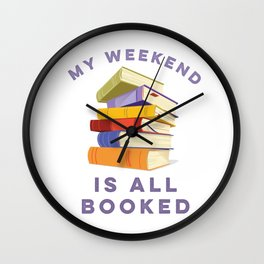 My Weekend Is All Booked Wall Clock