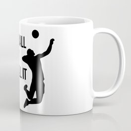 if volleyball was easy they'd call it football Coffee Mug