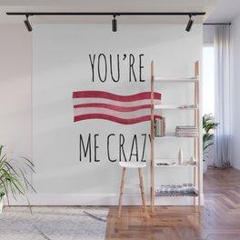 You're Bacon Me Crazy Wall Mural