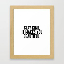 Stay Kind It Males You Beautiful Framed Art Print