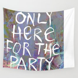 Only Here for the Party Wall Tapestry