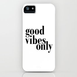 Good Vibes Only Quote, Typography Art Print,Quote Prints, Good Vibes Only Print iPhone Case