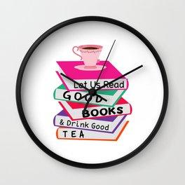 Let Us Read Good Books Drink Good Tea T-Shirt Wall Clock