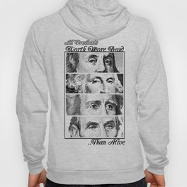 All presidents worth more dead .. than alive  Hoody