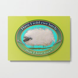 Sheep Stuff! Have I told EWE lately that I love EWE? Metal Print