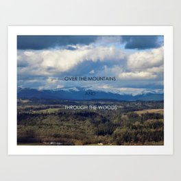 Over the Mountains and Through the Woods Art Print
