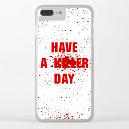 Have a killer day Clear iPhone Case