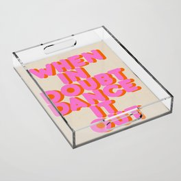 Dance it out Acrylic Tray