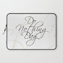"""Do Nothing"" Day #society6 #decor #buyart Laptop Sleeve"