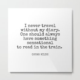 I never travel without my diary. One should always have something sensational to read in the train. Oscar Wilde typewriter Metal Print