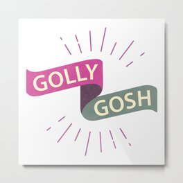 Golly Gosh! Metal Print