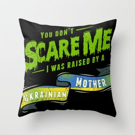 You Don't Scare Me I Was Raised By A Ukrainian Mother Throw Pillow
