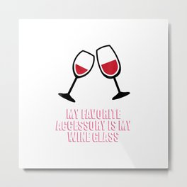 Funny Favorite Accessory My Wine Glass Lover Drink T Shirt Metal Print