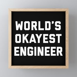 World's Okayest Engineer Funny Quote Framed Mini Art Print