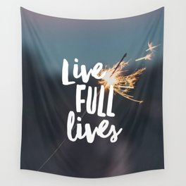 Live Full Lives Wall Tapestry