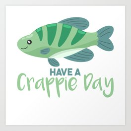 Have A Crappie Day Art Print