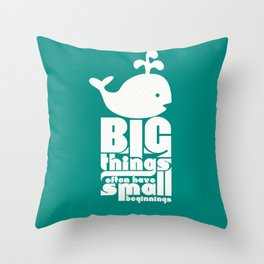 Big Things often have Small Beginnings Throw Pillow