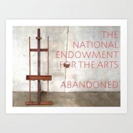 NEA Abandoned by Congress Art Print