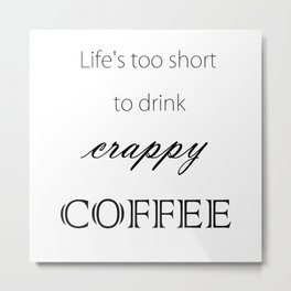"""Crappy Coffee"" Metal Print"