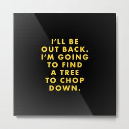 Moonrise Kingdom - I'll be out back. I'm going to find a tree to chop down. Metal Print