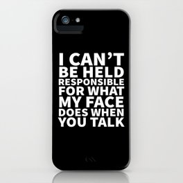 I Can't Be Held Responsible For What My Face Does When You Talk (Black & White) iPhone Case