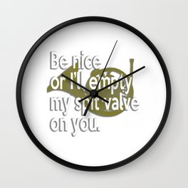 Be Nice Or I Will Empty My Spit Valve On You French Horn Wall Clock
