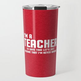 I'm A Teacher Funny Quote Travel Mug
