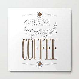 It's never enough coffee! Metal Print