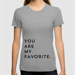 YOU ARE MY FAVORITE T-shirt
