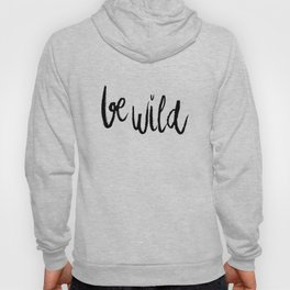 Be wild black and white lettering Hoody