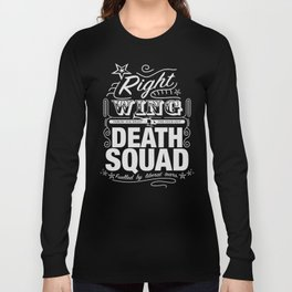 Right Wing Death Squad 6 Long Sleeve T-shirt