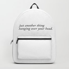 just another thing hanging over your head Backpack