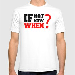 If Not Now , When? Fitness & Bodybuilding Motivation Quote Retro Style T-shirt