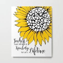 Yellow sunflower Teachers plant the seeds of knowledge Metal Print