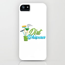 Dirt Whisperer Janitor Cleaners Cleaning Service Gift iPhone Case
