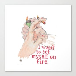 I Want to Set Myself On Fire Canvas Print