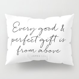 Every good and perfect gift is from above Pillow Sham