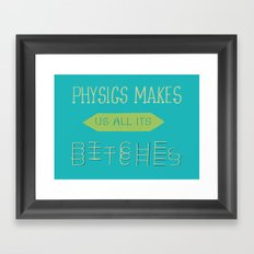 Physics makes us all its bitches Framed Art Print
