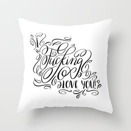 I fucking love you, calligraphy Throw Pillow